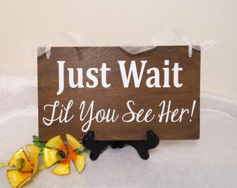 Just Wait Til You See Her Wedding Sign, Here Comes The Bride Wedding Sign, Ring Bearer Wedding Sign, Flower Girl Wedding Sign, Flower Girl