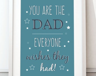 Fathers day print, best dad poster, birthday gift, 'You are the dad everyone wishes they had' print, A4 (UNFRAMED)
