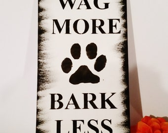 WAG MORE bark LESS sign/funny sign/humorous gift for dog lovers/humor sign/gag gift/new dog/wood sign/look on the bright side/quote/paw
