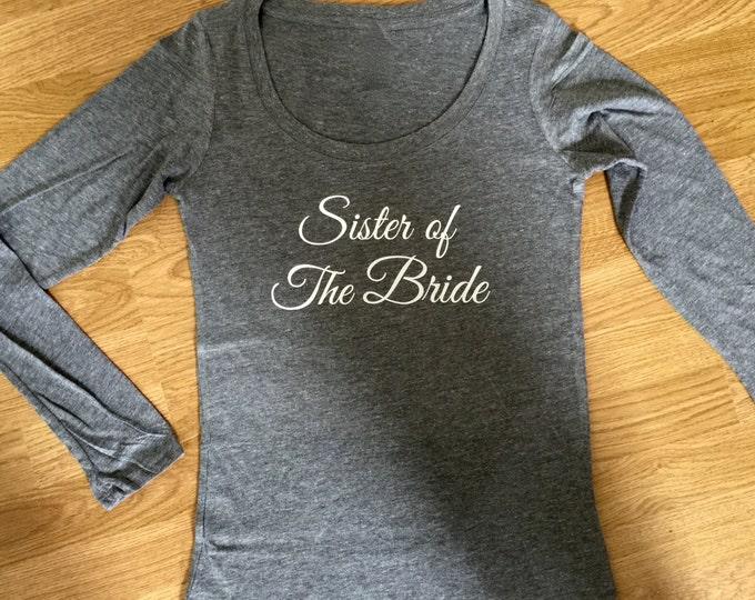 sister of the Bride Long Sleeve shirt. Bridal Party T-shirts. Flowy Soft Bridesmaid Ink Shirts. Wide Neck bridesmaid t-shirts with sleeves.