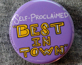 """Self-Proclaimed """"Best In Town"""" - 1.25"""" Pinback Button"""