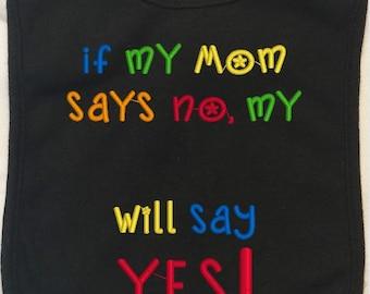 If Mom Says No Baby Bib, Embroidered Baby Bib, Custom Bib