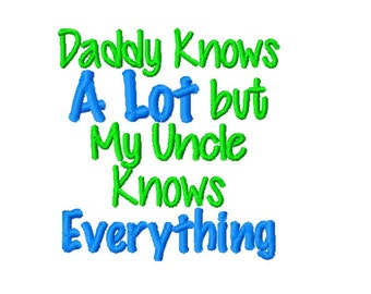 Daddy Knows A Lot But My Uncle Knows Everything - Machine Embroidery Design - 4x4