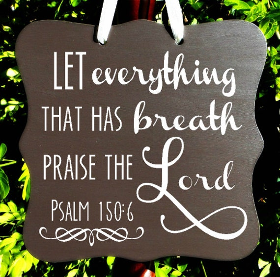 Psalm 150:6, Let Everything That Has Breath Praise The Lord, Christian Sign, Bible Verse, Scripture, Wall Art, Inspirational, Spiritual