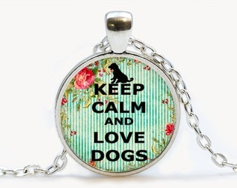Keep calm and love dogs Pendant. Keep calm Necklace. Keep calm jewelry. Birthday gift