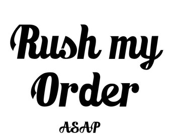 Rush my order ASAP