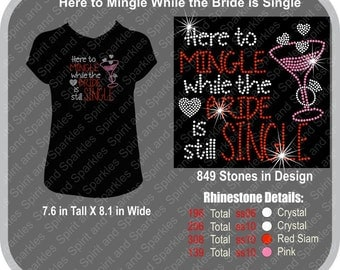 Here to Mingle While the Bride is Single Rhinestone T-Shirt, Tank or Hoodie