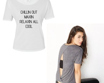Chillin Out Maxin Relaxin All Cool. Graphic Tee. Open Back.