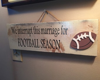 FOOTBALL sign - we interrupt this marriage for football season - football decor - fall sign - sports sign - sports fan gift - football signs