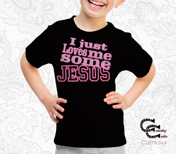 I Just Love Me Some Jesus Kids T Shirt By Countrycutieclothing