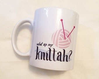 What Up My Knittah Knit Knitting Crochet Sewing Coffee Fall Autumn Mug Drink Cup