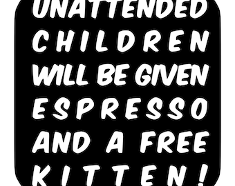 Unattended Children Funny Sign Die-Cut Decal Car Window Wall Bumper Phone Laptop