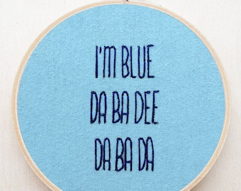I'm Blue Da Ba Dee Lyric Eiffel 65 Hand Embroidery Funny 90s Song Pop Europop Lyric Wall Art Funny Home Decor 90s Lyrics Funny Lyric Decor