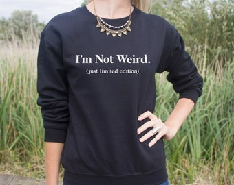 I'm Not Weird Just Limited Edition Jumper Sweater Sweatshirt Fashion Blogger Slogan Grunge Funny Weirdo