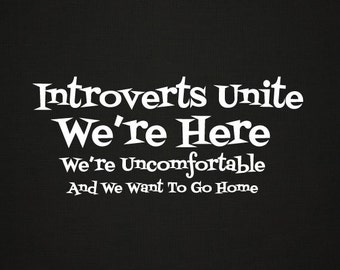 Introverts Unite We're Here, We're Uncomfortable, & We Want To Go Home Funny T-Shirt