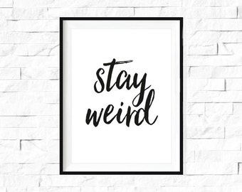 Stay Weird, Typographic Art, Inspirational Quotes, Typographic Poster, Print, Wall Decor