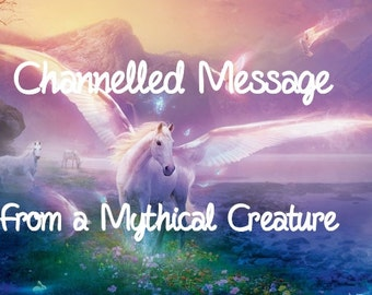Channelled Message from a Mythical Creature