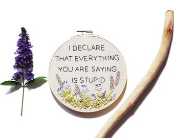 "Parks and Rec Quote Embroidery: I Declare that Everything You are Saying is Stupid 6"" Hoop Art"