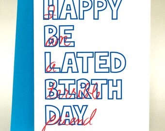 Happy Belated Birthday, terrible friend card, Funny birthday card, birthday card, belated birthday, funny belated birthday card, C-049