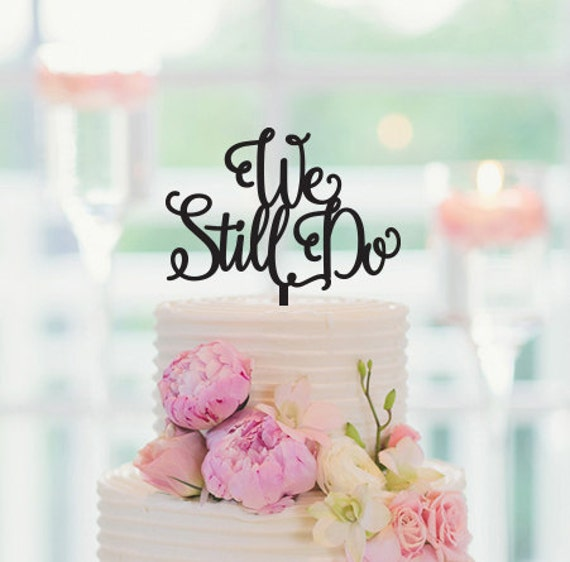 Cake Topper We Still Do Vow Renewal Anniversary Cake