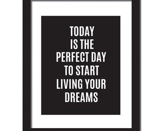 Inspirational quote print 'Today is a perfect day to start living your dreams'