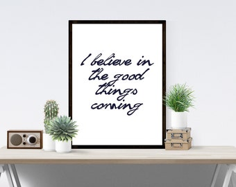 I Believe in the Good Things Coming Modern Minimalist Bohemian Black and White Inspirational Quote Fine Art Print