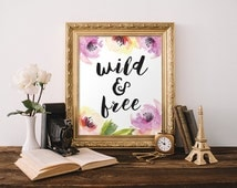Wild and Free Quote Floral Wall Art Watercolor Flowers Dorm Room Decor 8x10 Typography Quote Floral Quote Print Printable Wall Art