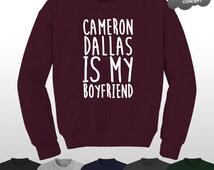 Cameron Dallas is My Boyfriend Sweatshirt Jumper Sweater Vine Professional Fangirl Bae Tour Pullover