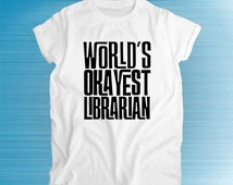 Worlds Okayest Librarian, librarian shirt, librarian gift, library shirt, humor tees, birthday present, birthday gift, t shirt, tees, gifts