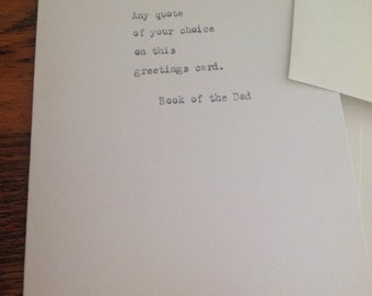Quote on a greetings card. Birthday card, valentines  card, wedding, boyfriend, girlfriend, any occasion!