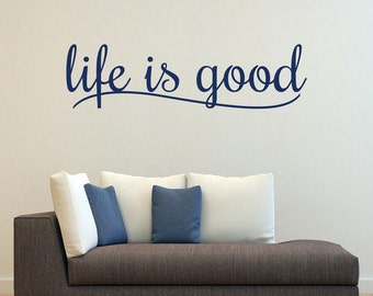 Life Is Good - Vinyl Wall Decal Quote