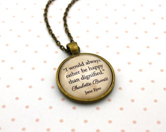 Jane Eyre, 'I Would Always Rather Be Happy Than Dignified', Charlotte Brontë Quote Necklace or Keychain