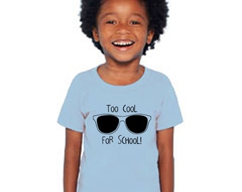 Too Cool For School - Multiple Color Options Available - Funny Toddlers T for Too Cool Kids - Kids Clothes - Cool Kid - kids gifts