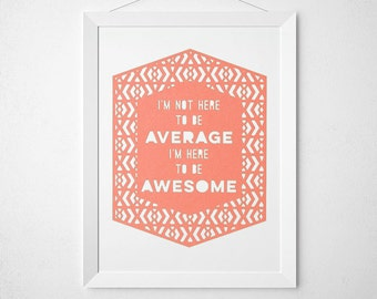 Laser Cut Wall Art: I'm not here to be Average, I'm here to be Awesome