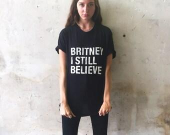 Britney I Still Believe Shirt