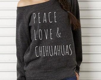 Peace Love & Chihuahuas Bella Wide neck Sweatshirt Off the shoulder slouchy long sleeve shirt screenprint