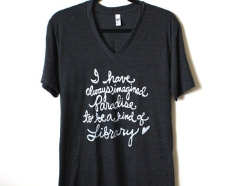 "Library Quote/Jorge Luis Borges ""I have always imagined Paradise/Library"". Unisex V-neck Tee. MADE TO ORDER"