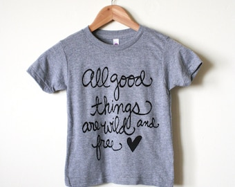 All good things are Wild and Free. Thoreau Quote Kids Shirt. MADE TO ORDER