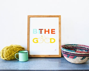 Be The Good - Inspirational Wall Art Print 11x14