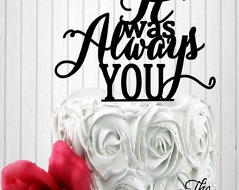 Cake Topper Wedding, It Was Always You Cake Topper, Custom Cake Topper, Mr and Mrs Cake Topper Bride and Groom Cake Topper