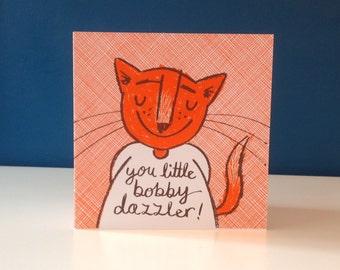 You little bobby dazzler - original hand screen printed card