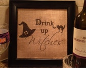 Burlap Halloween Sign, Witch, Drink Up Witches, Funny Wine Bar Sign, Burlap, Jute