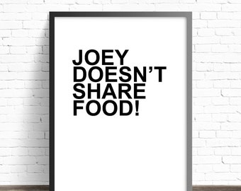 Joey Doesn't Share Food DIGITAL DOWNLOAD Friends  funny poster, life quote wall decor, home print art, tv sitcom tribbiani television