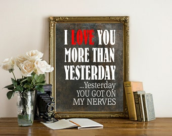 I love you more than yesterday art print, funny wall decor, humorous quote, gift for husband or boyfriend