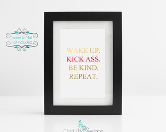 Wake up.  Kick Ass. Be Kind. Repeat. Gold and Red Foil- 3 x 4 Print - Excellent reminder to work and be at your best!