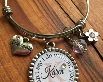 Personalized MAID of Honor/BRIDESMAID Bangle Bracelet, Can't say I do without you! customized gift bff friend cousin family special person