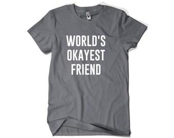Funny Friend Gift-World's Okayest Friend Shirt for Friend Men Women