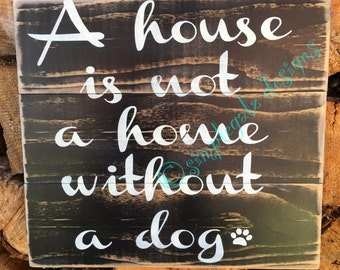 A house is not a home without a dog. Painted Wood Sign. Rustic. Prim. Home Decor for dog lover.