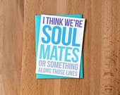 Soul Mates Love Note | I Think We're Soul Mates or Something Husband Wife Funny Sarcastic Snarky Casual Spouse Best Friend BFF Roommate Card