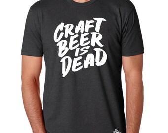 Craft Beer Is Dead! t-shirt